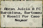 Abren Juicio A <b>FC Barcelona</b>, Bartomeu Y Rosell Por Caso Neymar
