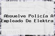 Absuelve Policía A Empleado De <b>Elektra</b>