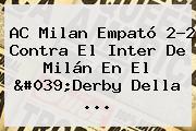 AC <b>Milan</b> Empató 2-2 Contra El <b>Inter</b> De <b>Milán</b> En El &#039;Derby Della ...