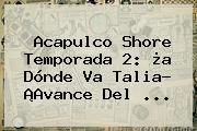 <b>Acapulco Shore</b> Temporada <b>2</b>: ¿a Dónde Va Talia? ¡Avance Del <b>...</b>