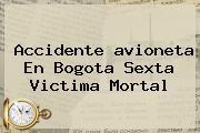Accidente <b>avioneta</b> En Bogota Sexta Victima Mortal