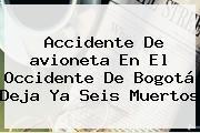 Accidente De <b>avioneta</b> En El Occidente De Bogotá Deja Ya Seis Muertos