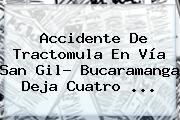 <b>Accidente</b> De Tractomula En Vía <b>San Gil</b>- Bucaramanga Deja Cuatro ...