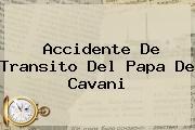 Accidente De Transito Del Papa De <b>Cavani</b>