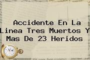 <b>Accidente En La Linea</b> Tres Muertos Y Mas De 23 Heridos