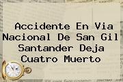 <b>Accidente</b> En Via Nacional De <b>San Gil</b> Santander Deja Cuatro Muerto
