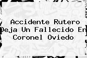 <b>Accidente Rutero Deja Un Fallecido En Coronel Oviedo</b>