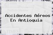 Accidentes Aéreos En Antioquia