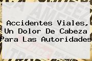<b>Accidentes Viales, Un Dolor De Cabeza Para Las Autoridades</b>