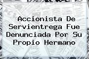 Accionista De <b>Servientrega</b> Fue Denunciada Por Su Propio Hermano