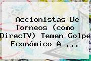 Accionistas De Torneos (como <b>DirecTV</b>) Temen Golpe Económico A <b>...</b>