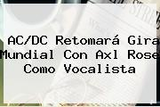 AC/DC Retomará Gira Mundial Con <b>Axl Rose</b> Como Vocalista