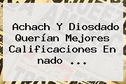 Achach Y Diosdado Querían Mejores Calificaciones En <b>nado</b> ...