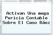 Activan Una <b>mega</b> Pericia Contable Sobre El Caso Báez