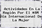 Actividades En La Región Por El #8M <b>Día Internacional De La Mujer</b>