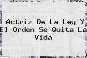 <b>Actriz De La Ley Y El Orden Se Quita La Vida</b>