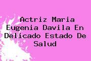 Actriz <b>Maria Eugenia Davila</b> En Delicado Estado De Salud