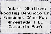 Actriz <b>Shailene Woodley</b> Denunció En Facebook Cómo Fue Arrestada | El Comercio Perú
