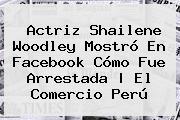 Actriz <b>Shailene Woodley</b> Mostró En Facebook Cómo Fue Arrestada | El Comercio Perú