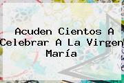 Acuden Cientos A Celebrar A La <b>Virgen María</b>