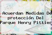 Acuerdan Medidas De <b>protección</b> Del Parque Henry Pittier