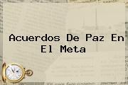 <b>Acuerdos De Paz</b> En El Meta