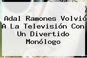 <b>Adal Ramones</b> Volvió A La Televisión Con Un Divertido Monólogo