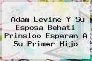 Adam Levine Y Su Esposa <b>Behati Prinsloo</b> Esperan A Su Primer Hijo