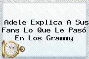 <b>Adele</b> Explica A Sus Fans Lo Que Le Pasó En Los Grammy