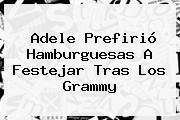 <b>Adele</b> Prefirió Hamburguesas A Festejar Tras Los Grammy