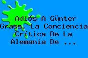 Adiós A <b>Günter Grass</b>, La Conciencia Crítica De La Alemania De <b>...</b>