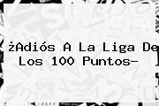 ¿Adiós A La <b>Liga</b> De Los 100 Puntos?
