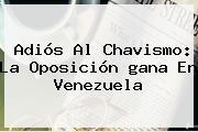 Adiós Al Chavismo: La Oposición <b>gana</b> En <b>Venezuela</b>