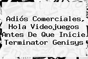 Adiós Comerciales, Hola Videojuegos Antes De Que Inicie <b>Terminator Genisys</b>