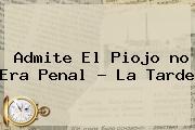 Admite El Piojo <b>no Era Penal</b> - La Tarde