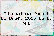 Adrenalina Pura En El Draft 2015 De La <b>NFL</b>