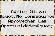 """Adrien Silva: """"No Conseguimos Aprovechar Las Oportunidades"""""""