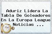 Aduriz Lidera La Tabla De Goleadores En La <b>Europa League</b> - Noticias <b>...</b>