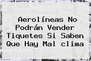 Aerolíneas No Podrán Vender Tiquetes Si Saben Que Hay Mal <b>clima</b>