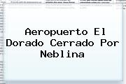 <i>Aeropuerto El Dorado Cerrado Por Neblina</i>