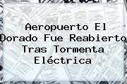 <b>Aeropuerto El Dorado</b> Fue Reabierto Tras Tormenta Eléctrica
