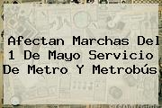 Afectan <b>marchas</b> Del <b>1 De Mayo</b> Servicio De Metro Y Metrobús