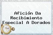 Afición Da Recibimiento Especial A <b>Dorados</b>