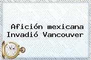 Afición <b>mexicana</b> Invadió Vancouver