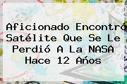Aficionado Encontró Satélite Que Se Le Perdió A La <b>NASA</b> Hace 12 Años
