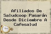 Afiliados De Saludcoop Pasarán Desde Diciembre A <b>Cafesalud</b>