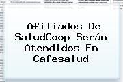 Afiliados De <b>SaludCoop</b> Serán Atendidos En Cafesalud