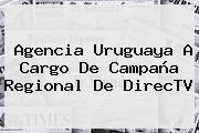Agencia Uruguaya A Cargo De Campaña Regional De <b>DirecTV</b>