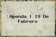 Agenda | <b>19 De Febrero</b>