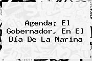 Agenda: El Gobernador, En El <b>Día De La Marina</b>